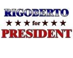 RIGOBERTO for president