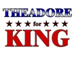 THEADORE for king