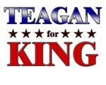 TEAGAN for king