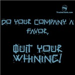 Do your company a favor, QUIT YOUR WHINING!