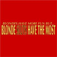 Blondes Have More Fun But Sluts Have The Most