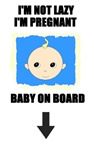 NOT LAZY/BABY ON BOARD