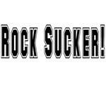 Rock Sucker!