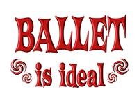 <b>BALLET IS IDEAL</b>