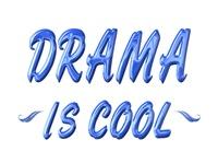 <b>DRAMA IS COOL</b>
