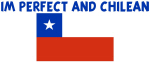 IM PERFECT AND CHILEAN
