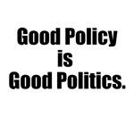 Good Policy is Good Politics