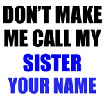 Don't Make Me Call My Sister (Your Name)