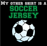 My Other Shirt Is A Soccer Jersey