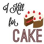I KILL FOR CAKE