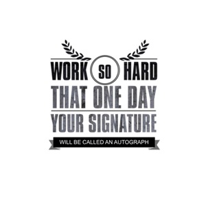 Work so that one day your signature will be called