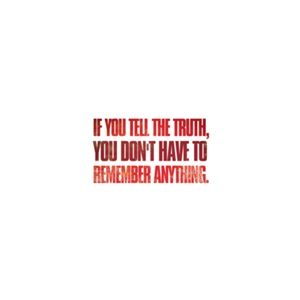 If you tell the truth, you dont have to remember