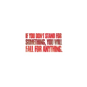 If you dont stand for something you will fall ...