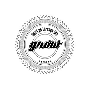 Dont go through life, grow