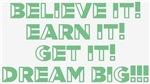 Believe, Earn, Get Dream BIG Design