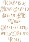 What's Your Masterpiece Dream BIG Design