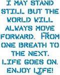 Life Goes On Enjoy Life! Design
