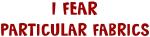 I Fear PARTICULAR FABRICS