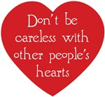 Don't be Careless ~ Don't be careless with other people's hearts.