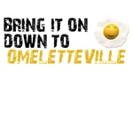 Bring It On Down To Omeletteville!