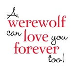 A Werewolf Can Love You Forever Too