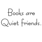 Books are quiet friends t-shirts and gifts.