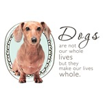 Dogs Make Our Lives Whole (Dachshund)