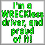 I'm a WRECKless driver and proud of it!