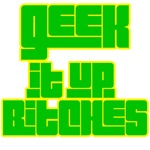 Geek It Up Bitches (green)
