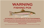 Fishing Pox Warning
