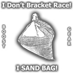 I Don't Bracket Race! I Sand Bag!