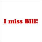 I miss Bill Bumper Stickers