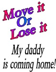 Move it,  my daddy is coming home