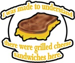 I Was Made to Understand Their was Grilled Cheese