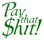 Pay that Shit!