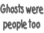 Ghosts Were People Too (Halloween)