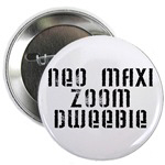 Neo Maxi Zoom Dweebie Buttons & Magnets