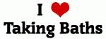 I Love Taking Baths