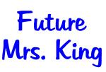Future Mrs. King