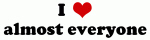 I Love almost everyone