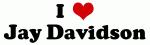 I Love Jay Davidson