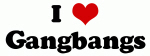 I Love Gangbangs