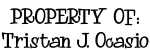 PROPERTY OF: Tristan J. Ocasio