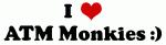 I Love ATM Monkies :)
