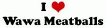 I Love Wawa Meatballs