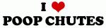 I Love POOP CHUTES