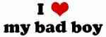 I Love my bad boy