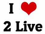I Love 2 Live