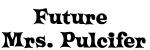 Future  Mrs. Pulcifer