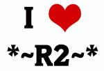 I Love *~R2~*